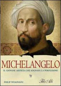 Michelangelo. Il giovane artista che sognava la perfezione - Philip Wilkinson - copertina