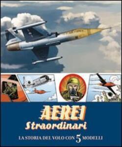 Aerei straordinari. La storia del volo con 5 modelli. Libro pop-up