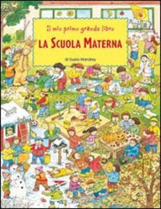 Il mio primo grande libro. La scuola materna - Guido Wandrey - copertina