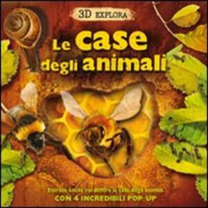 Le case degli animali. 3D Explora. Libro pop-up - copertina