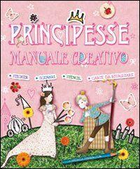 Principesse. Manuale creativo