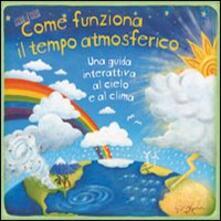 Writersfactory.it Come funziona il tempo atmosferico. Una guida interattiva al cielo e al clima. Libro pop-up Image