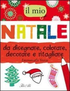 Il mio Natale da disegnare, colorare, decorare e ritagliare - Emmanuelle Teyras - copertina