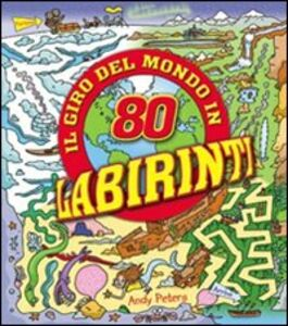Foto Cover di Il giro del mondo in 80 labirinti, Libro di Andy Peters, edito da IdeeAli