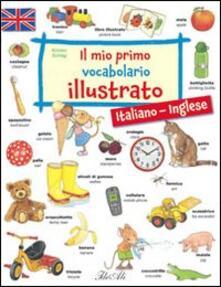 Camfeed.it Il mio primo vocabolario illustrato. Italiano-inglese Image