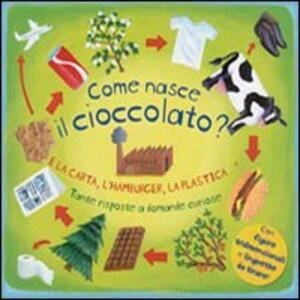 Come nasce il cioccolato? E la carta, l'hamburger, la plastica...? Tante risposte a domande curiose. Libro pop-up