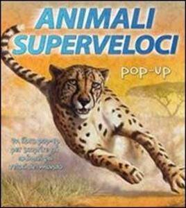 Animali superveloci. Libro pop-up