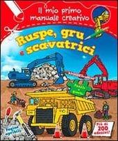Ruspe, gru e scavatrici. Il mio primo manuale creativo. Con adesivi