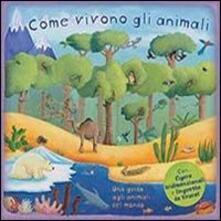 Come vivono gli animali. Una guida agli animali del mondo. Libro pop-up.pdf