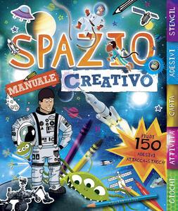 Spazio. Manuale creativo. Con adesivi - copertina