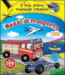 Fondazionesergioperlamusica.it Mezzi di trasporto. Il mio primo manuale creativo. Con adesivi Image
