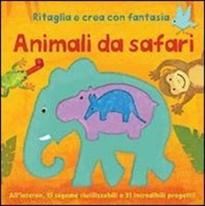 Animali da safari. Ritaglia e crea con fantasia