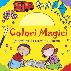 Impariamo i colori e le forme. Colori magici - copertina