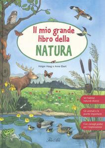 Il mio grande libro della natura - Holger Haag,Anne Ebert - copertina