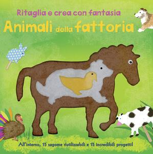 Animali della fattoria. Ritaglia e crea con fantasia