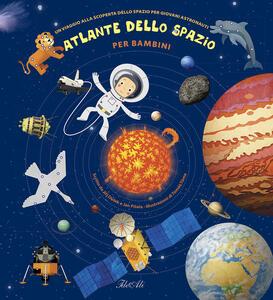 Atlante dello spazio per bambini. Un viaggio alla scoperta dello spazio per giovani astronauti - Jiri Dusek,Jan Pisala - copertina