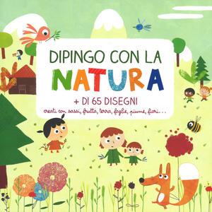 Dipingo con la natura. Ediz. a colori - Emmanuelle Poliméni - copertina
