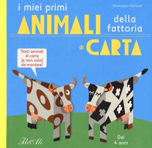 I miei primi animali della fattoria di carta. Ediz. a colori - Dominique Ehrhard - copertina