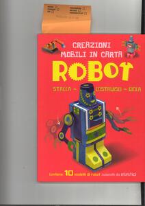 Robot. Creazioni mobili in carta. Stacca, costruisci, gioca. Ediz. a colori. Con gadget - John Malam - copertina