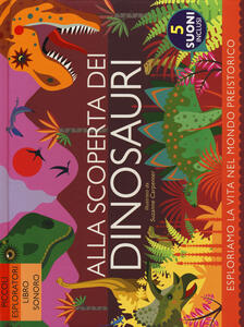 Alla scoperta dei dinosauri. Ediz. a colori - Anne Rooney - copertina