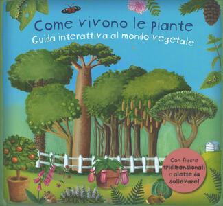 Come vivono le piante. Guida interattiva al mondo vegetale. Libro pop-up. Ediz. a colori