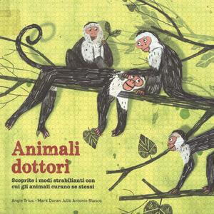 Animali dottori. Ediz. a colori - Julio Antonio Blasco,Angie Trius,Mark Doran - copertina