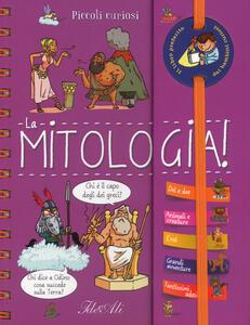 La mitologia! Piccoli curiosi. Ediz. a spirale - Anne Royer - copertina