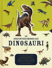 Chievoveronavalpo.it Lo spaventoso mondo dei dinosauri. Ediz. a colori Image