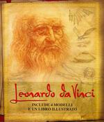 Leonardo da Vinci. La sua vita e le sue intuizioni nelle opere più importanti. Con gadget