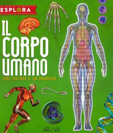 Secchiarapita.it Il corpo umano. Come funziona il tuo organismo. Esplora. Ediz. a spirale. Con Adesivi. Con Poster Image