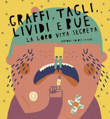 Graffi, tagli, lividi e bue. La loro vita segreta - Mariona Sisteré Tolosa - copertina