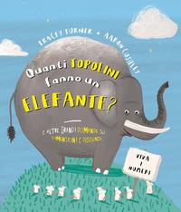 Quanti topolini fanno un elefante? E altre grandi domande su dimensioni e distanza. Ediz. a colori