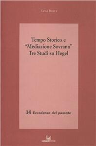 Tempo storico e «Mediazione Sovrana». Tre studi su Hegel - Luca Basile - copertina