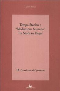 Tempo storico e «Mediazione Sovrana». Tre studi su Hegel