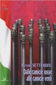 Dalle camicie rosse alle camicie verdi - Antonio Settembre - copertina