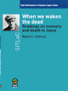 When we waken the dead. Readings on memory and death in Joyce