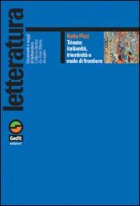 Trieste: italianità, triestinità e male di frontiera - Katia Pizzi - copertina