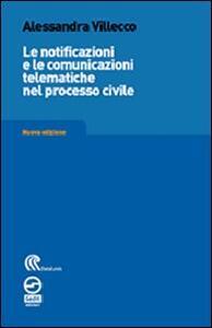 Le notificazioni e le comunicazioni telematiche nel processo civile - Alessandra Villecco Bettelli - copertina