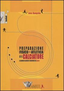 Libro La preparazione fisico-atletica del calciatore. Allenamento aerobico e anaerobico nel calcio Jens Bangsbo