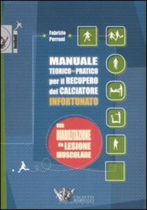 Manuale teorico-pratico per il recupero del calciatore infortunato. Con riabilitazione da lesione muscolare - Fabrizio Perroni - copertina