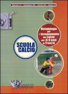 Scuola calcio. Metodologie per l'insegnamento del calcio per i 6-9 anni in Francia. DVD. Con libro - copertina