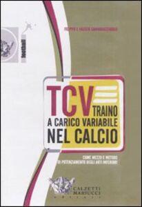 TCV. Traino a carico variabile nel calcio come mezzo e metodo di potenziamento degli arti inferiori. DVD. Con libro