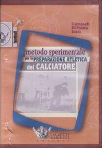 Libro Metodo sperimentale per la preparazione atletica del calciatore. DVD Ivan Carminati , Enzo Di Palma , Nevio Scala