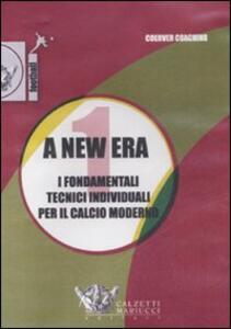 New era. Con videocassetta (A). Vol. 1: I fondamentali tecnici individuali per il calcio moderno.