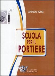 Scuola per il portiere. DVD - Andreas Kopke - copertina
