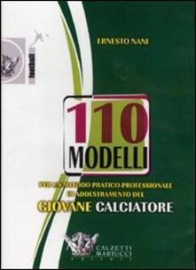 Centodieci modelli per un metodo pratico-professionale di addestramento del giovane calciatore. DVD. Con libro - Ernesto Nani - copertina