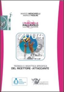 I ruoli nella pallavolo maschile e femminile. Tecnica e didattica del ricettore-attaccante. Con DVD