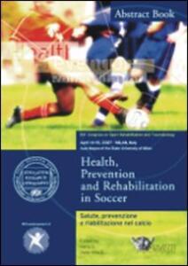 Salute, prevenzione e riabilitazione nel calcio-Health, prevention and rehabilitation in soccer. Atti del convegno (Milano, 14-15 aprile 2007) - copertina