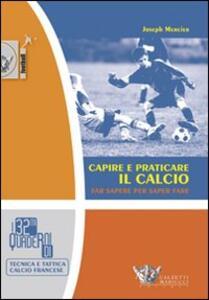 Capire e praticare il calcio. Far sapere per saper fare - Joseph Mercier - copertina