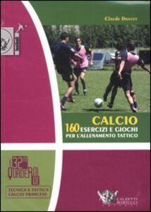 Calcio. 160 esercizi e giochi per l'allenamento tattico